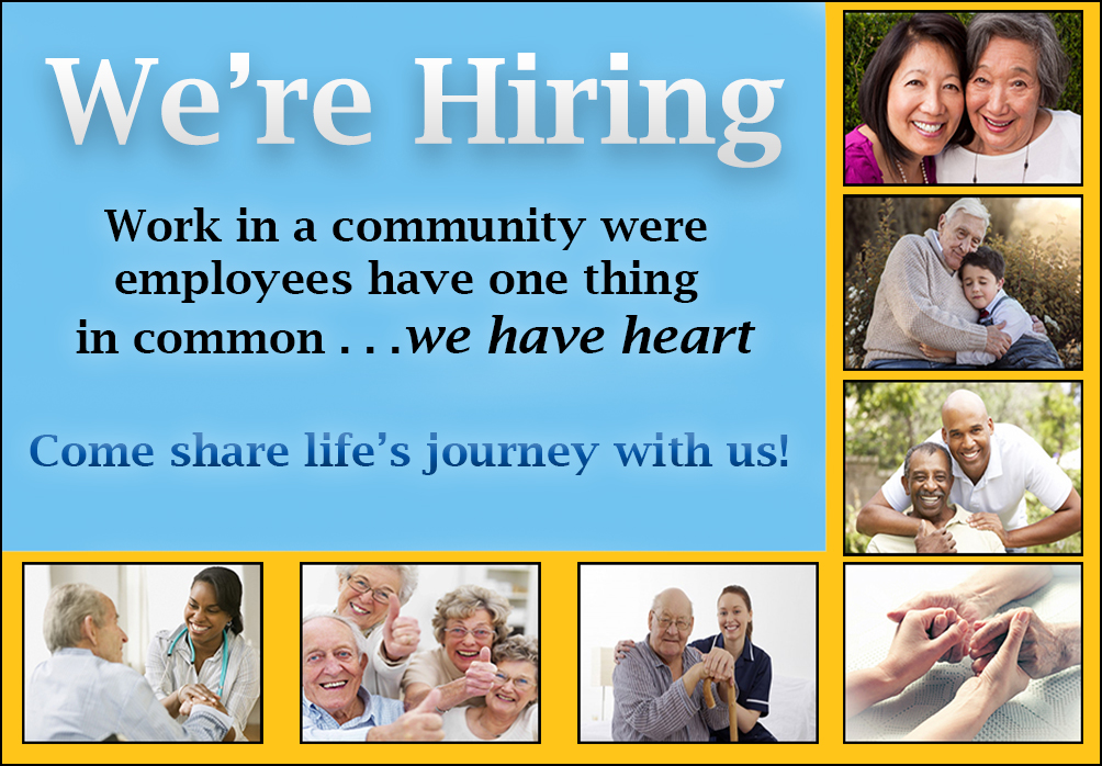 """Photos of seniors with text """"We Are Hiring work in a community were employees have one thing in common . . . we have heart. Come share life's journey with us!"""""""